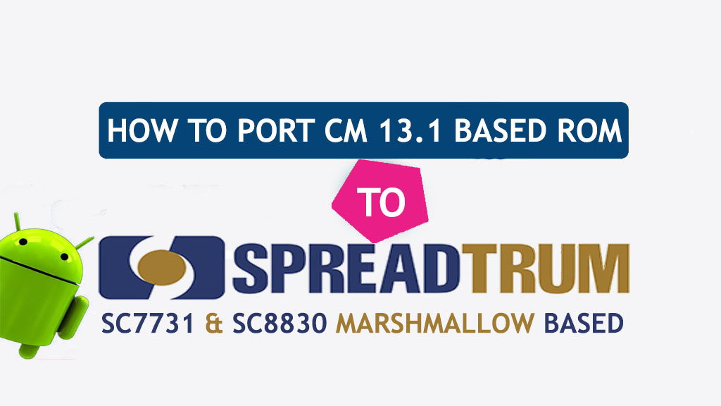 [Guide] How To Port CM 13.1 Rom To SC7731 & SC8830 Marshmallow Based
