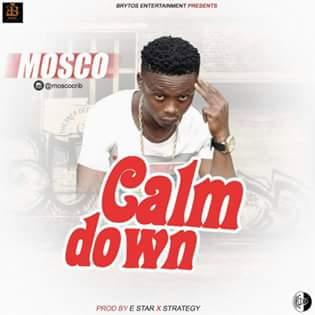MUSIC: Mosco - Calm Down ( Prod. E Star & Strategy)