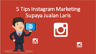 5 Tips Instagram Marketing Supaya Jualan Laris