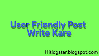 User Friendly Post Kaise Write Kare 4 Tips