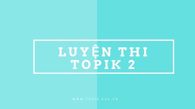 LUYỆN THI TOPIK II năm 2019