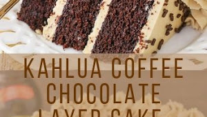 KAHLUA COFFEE CHOCOLATE LAYER CAKE
