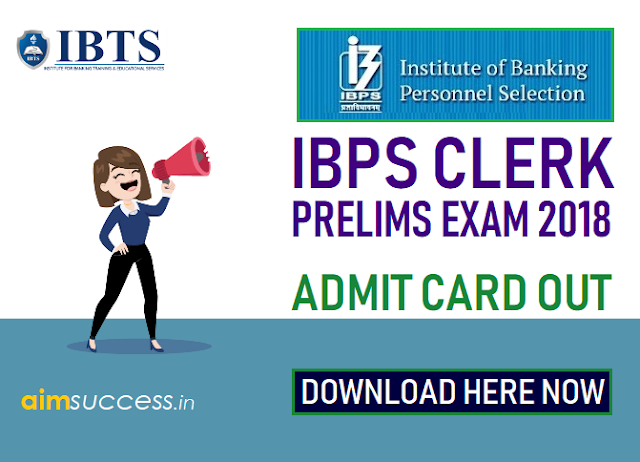 IBPS Clerk Admit Card 2018 Out, Download Prelims Call Letter Now!