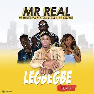 Mr. Real - Legbegbe (Remix) [feat. DJ Maphorisa, Niniola, Vista & DJ Catzico]
