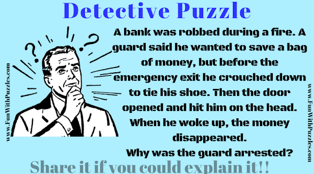 A bank was robbed during a fire. A guard said he wanted to save a bag of money, but before the emergency exit he crouched down to tie his shoe. Then the door open and hit him on the head. When he woke up, the money disappeared. Whey was the guard arrested?
