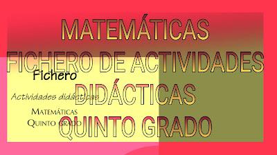 FICHERO DE ACTIVIDADES DIDÁCTICAS  QUINTO GRADO-MATEMÁTICAS