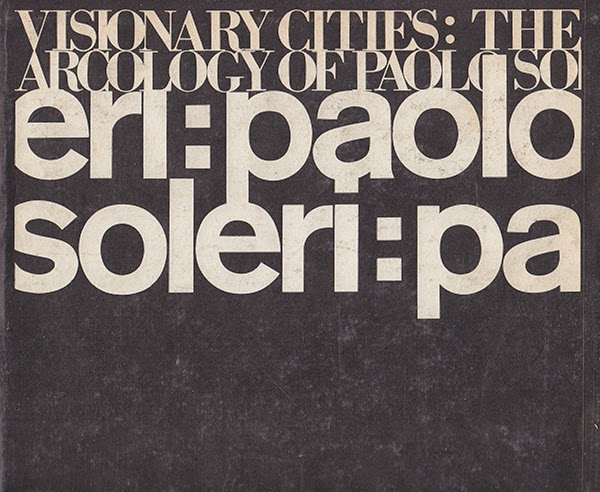 Donald Wall & W. Borek; Paolo Soleri. Visionary Cities: The Arcology of Paolo Soleri