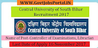 Central University of South Bihar Recruitment 2017– 23 Controller of Examinations, Librarian