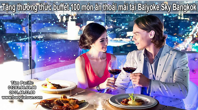 Tặng thưởng thức buffet 100 món ăn thoải mái tại Baiyoke Sky Bangkok