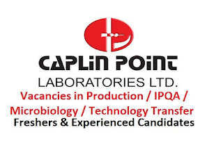 Caplin Point Laboratories Ltd Vacancy for Freshers & Experienced - Production, IPQA, Microbiology, Technology Transfer Dept.