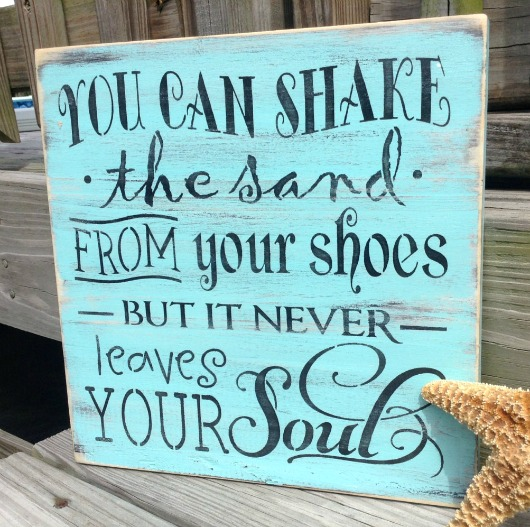 You can shake the sand from your shoes but it never leaves your soul sign