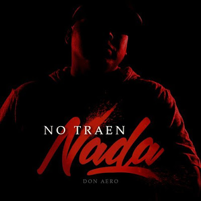 Don Aero - No Traen Nada (Single) [2017]