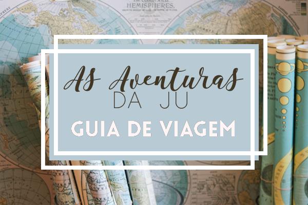 AS AVENTURAS DA JU || Guia de viagem