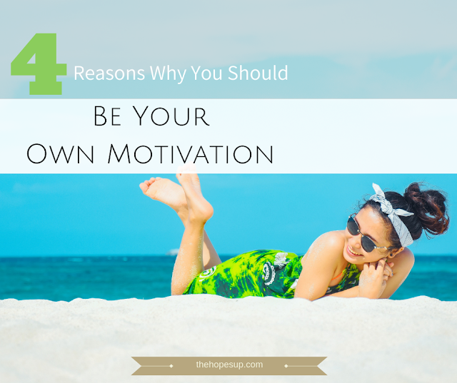 4 Reasons Why You Should Be Your Own Motivation