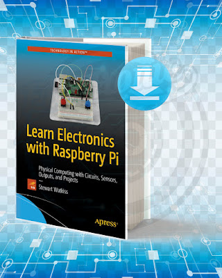 Free Book Learn Electronics with Raspberry Pi Physical Computing with Circuits, Sensors, Outputs, and Projects pdf.