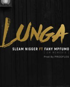BAIXAR MP3 || Sleam Nigga - Lunga Feat. Fany Mpfumo || 2018