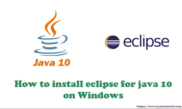 How to install eclipse for java 10 - Java 10 Examples