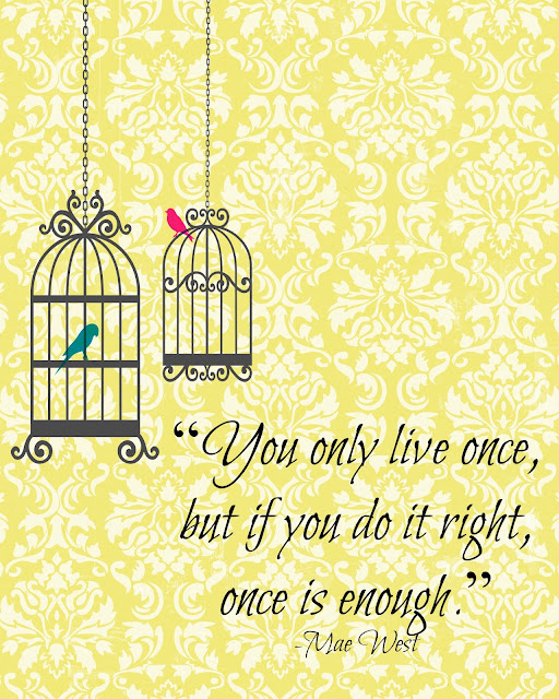 http://www.aglimpseinsideblog.com/2013/01/you-only-live-once-printable.html