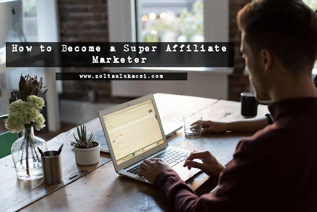 How to Become a Super Affiliate Marketer