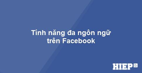 Kích hoạt tính năng đa ngôn ngữ trên Facebook như thế nào?