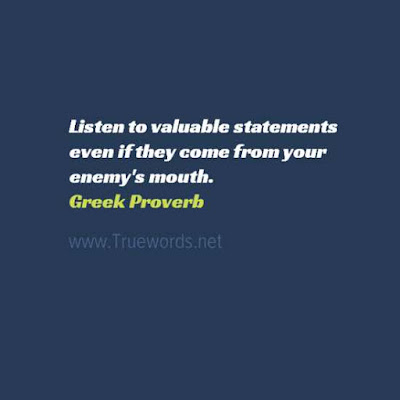 Listen to valuable statements even if they come from your enemy's mouth