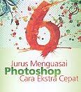Judul Buku : 6 JURUS MENGUASAI PHOTOSHOP Cara Ekstra Cepat Pengarang : Juilee Enterprise Penerbit : Elex Media Komputindo