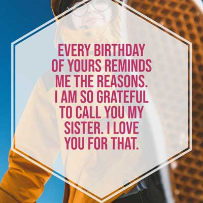 Every birthday of yours reminds me the reasons. I am so grateful to call you my sister. I love you for that.