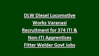 DLW Diesel Locomotive Works Varanasi Recruitment for 374 ITI & Non-ITI Apprentices Fitter Welder Govt Jobs