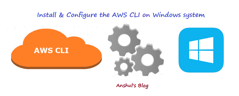 Anshul's Blog: How to install & configure the AWS CLI on Windows system