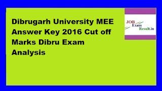 Dibrugarh University MEE Answer Key 2016 Cut off Marks Dibru Exam Analysis