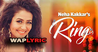 Ring Lyrics Neha Kakar