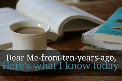 Dear Me-from-ten-years-ago, Here's what I know today (OR a look at what I would do differently in my homeschool if I could begin at the beginning again.)