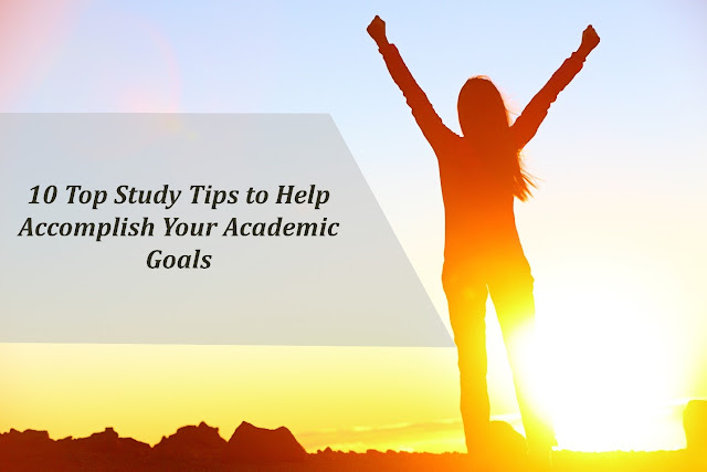 10 Top Study Tips to Help Accomplish Your Academic Goals