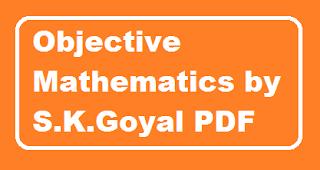 objective mathematics by S.K.Goyal pdf download