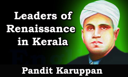 Kerala PSC - Leaders of Renaissance in Kerala - Pandit Karuppan