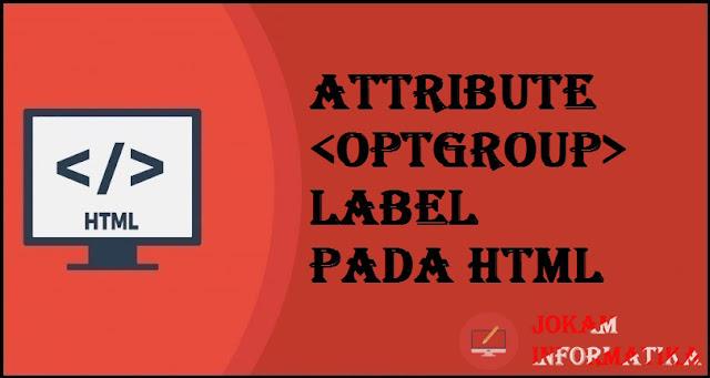 Tagging optgroup Label Attribute Pada Bahasa Pemrograman HTML - JOKAM INFORMATIKA