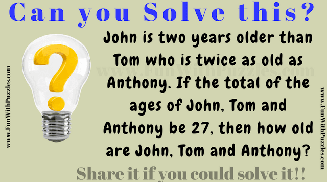 John is two years older than Tom who is twice as old as Anthony. If the total of the ages of John, Tom and Anthony by 27, then how old are John, Tom and Anthony?