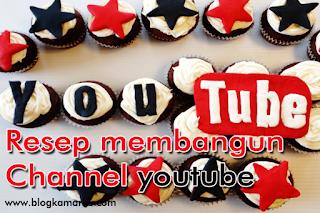 Resep membangun Channel yang sukses di youtube