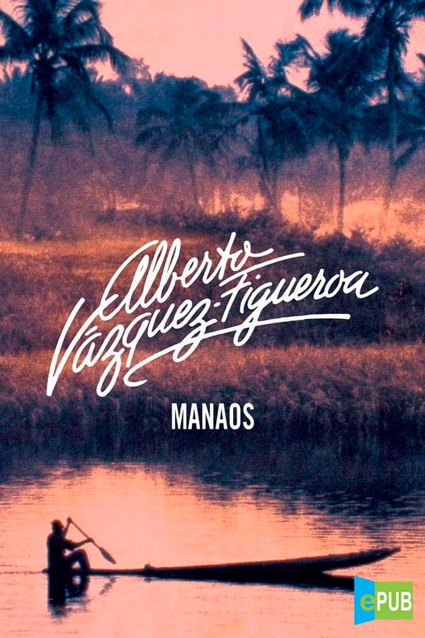 Manaos – Alberto Vázquez-Figueroa [MultiFormato]