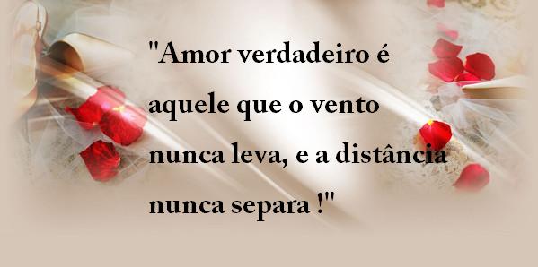"""Amor Verdadeiro é Aquele Que O Vento Nunca Leva E A: Belas Frases De Amor: """"Amor Verdadeiro é Aquele Que O"""