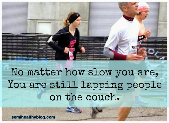 No matter how slow you are, you are still lapping people on the couch.