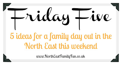 5 family days out in the North East this weekend (7th & 8th May 2016)
