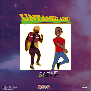 Dj Mix: Dj Skalet – Untamed April Mixtape