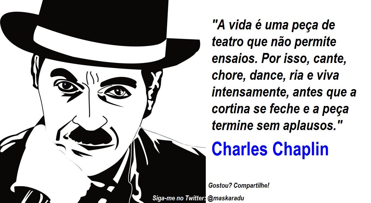 Charles Chaplin Frases A Vida é Uma Peça De Teatro: Alfredos & Osvaldos: Frases E Pensamentos