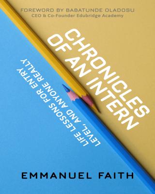 Chronicles Of An Intern By Emmanuel Faith