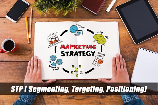 Strategi Pemasaran STP ( Segmenting, Targeting, Positioning) Untuk Meningkatkan Penjualan Cepat