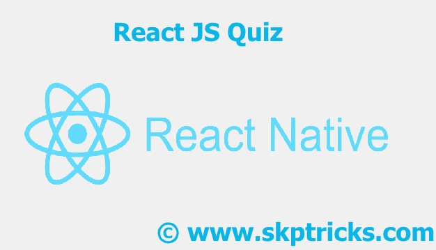 React JS Quiz - React JS Interview Questions SKPTRICKS