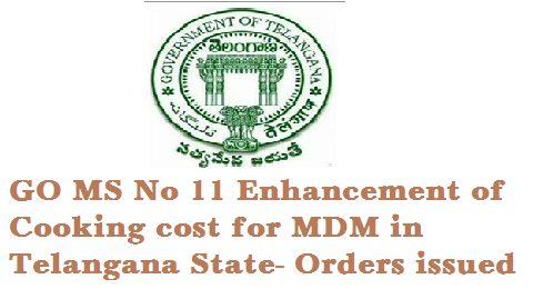 GO MS No 11 Dt 01.03.2016 Enhnacement of MDM Cooking cost in Telangana School Education – Mid Day Meal Programme – Enhancement of cooking  cost w.e.f 01.07.2015 – Further Orders – Issued.  http://www.tsteachers.in/2016/03/go-ms-no-11-enhancement-of-cooking-cost-of-mdm-in-telangana.html