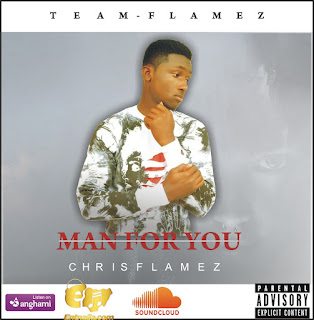 MUSIC: Chris Flamez - Man For You (Mixed By Muzhit)