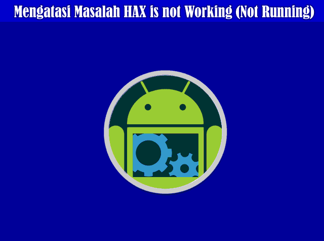 Cara Mudah Mengatasi Masalah HAX is not Working (Not Running) Di Android Studio